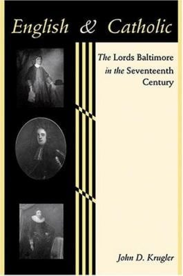 English and Catholic: The Lords Baltimore in the Seventeenth Century 9780801879630