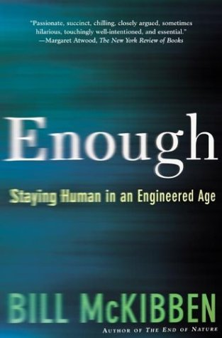 Enough: Staying Human in an Engineered Age 9780805075199