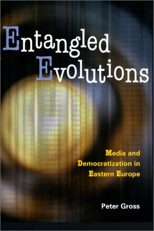 Entangled Evolutions: Media and Democratization in Eastern Europe 9780801868528