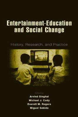 Entertainment-Education and Social Change: History, Research, and Practice 9780805845532