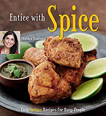 Entice with Spice: Easy Indian Recipes for Busy People 9780804840293