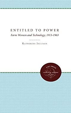Entitled to Power: Farm Women and Technology, 1913-1963 9780807820889