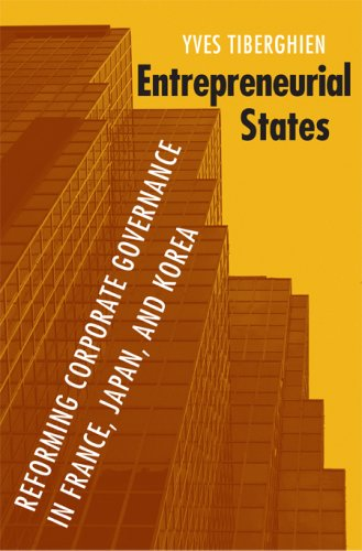 Entrepreneurial States: Reforming Corporate Governance in France, Japan, and Korea 9780801445934