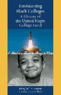Envisioning Black Colleges: A History of the United Negro College Fund 9780801886041
