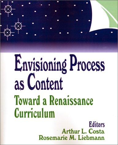 Envisioning Process as Content: Toward a Renaissance Curriculum 9780803963108