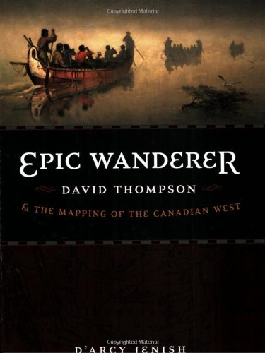 Epic Wanderer: David Thompson and the Mapping of the Canadian West 9780803224520
