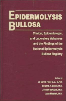 Epidermolysis Bullosa: Clinical, Epidemiologic, and Laboratory Advances and the Findings of the National Epidermolysis Bullosa Registry 9780801860249