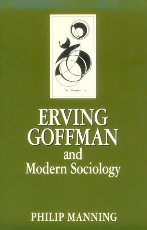 Erving Goffman and Modern Sociology 9780804720267