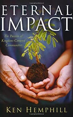 Eternal Impact: The Passion of Kingdom-Centered Communities 9780805446609