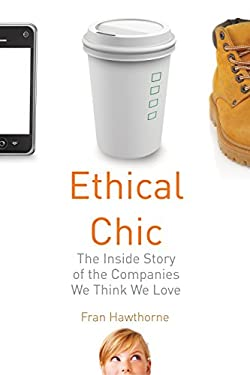 Ethical Chic: The Inside Story of the Companies We Think We Love 9780807000601