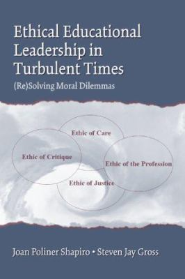 Ethical Educational Leadership in Turbulent Times: Resolving Moral Dilemmas 9780805856002