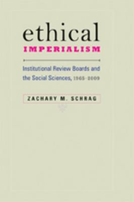Ethical Imperialism: Institutional Review Boards and the Social Sciences, 1965-2009 9780801894909