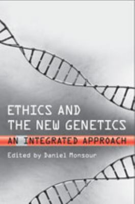 Ethics and the New Genetics: An Integrated Approach 9780802092731