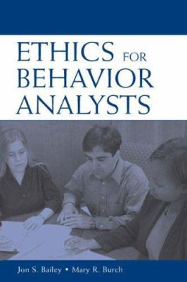 Ethics for Behavior Analysts: A Practical Guide to the Behavior Analyst Certification Board Guidelines for Responsible Conduct 9780805851182