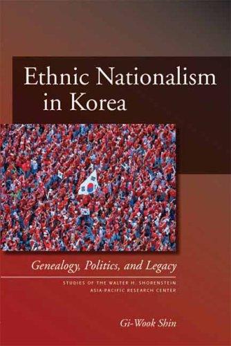 Ethnic Nationalism in Korea: Genealogy, Politics, and Legacy 9780804754088