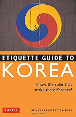 Etiquette Guide to Korea Etiquette Guide to Korea: Know the Rules That Make the Difference! Know the Rules That Make the Difference!