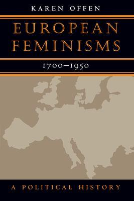European Feminisms, 1700-1950: A Political History 9780804734202