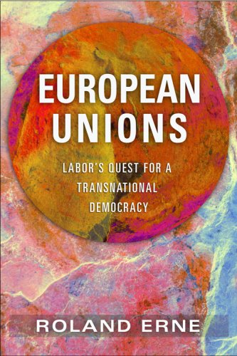 European Unions: Labor's Quest for a Transnational Democracy 9780801446481