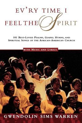 Ev'ry Time I Feel the Spirit: 101 Best-Loved Psalms, Gospel Hymns & Spiritual Songs of the African-American Church 9780805044119
