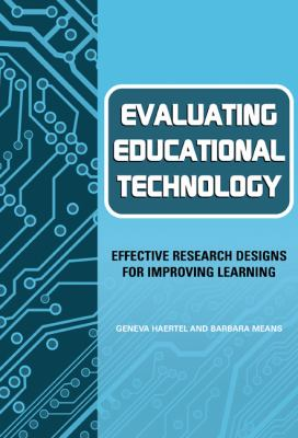 Evaluating Educational Technology: Effective Research Designs for Improving Learning 9780807743300