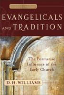 Evangelicals and Tradition: The Formative Influence of the Early Church 9780801027130