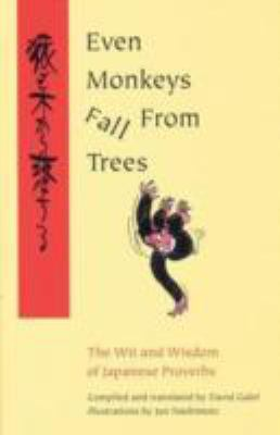 Even Monkeys Fall from Trees: The Wit and Wisdom of Japanese Proverbs 9780804832267