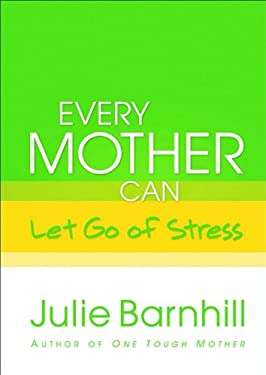 Every Mother Can Let Go of Stress 9780800719074