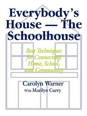 Everybody's House - The Schoolhouse: Best Techniques for Connecting Home, School, and Community 9780803964822