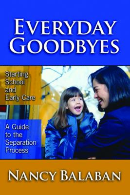 Everyday Goodbyes: Starting School and Early Care: A Guide to the Separation Process 9780807746394