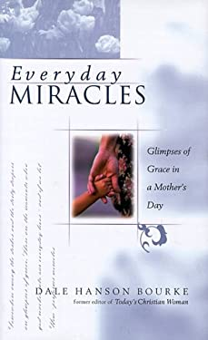 Everyday Miracles: Unexpected Blessings in a Mother's Day 9780805420302