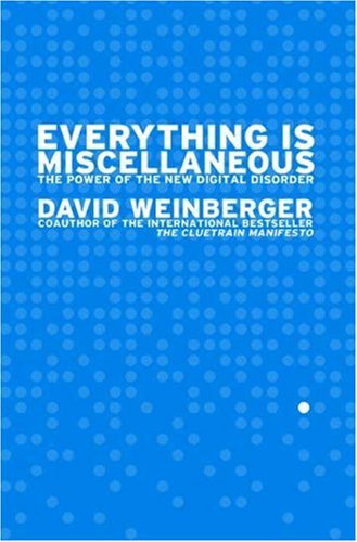 Everything Is Miscellaneous: The Power of the New Digital Disorder 9780805080438