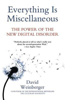 Everything Is Miscellaneous: The Power of the New Digital Disorder 9780805088113