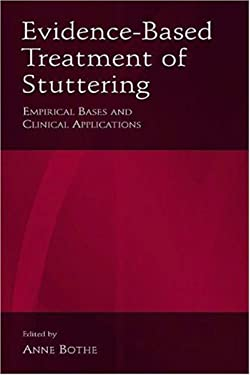 Evidence-Based Treatment of Stuttering: Empirical Bases and Clinical Applications 9780805846331