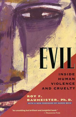 Evil: Inside Human Violence and Cruelty 9780805071658