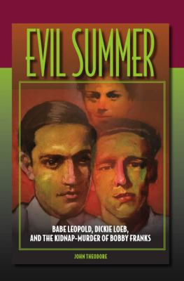 Evil Summer: Babe Leopold, Dickie Loeb, and the Kidnap-Murder of Bobby Franks 9780809327775