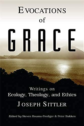 Evocations of Grace: The Writings of Joseph Sittler on Ecology, Theology, and Ethics 9780802846778