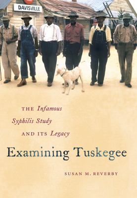 Examining Tuskegee: The Infamous Syphilis Study and Its Legacy 9780807833100