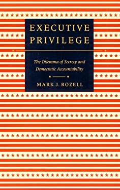 Executive Privilege: The Dilemma of Secrecy and Democratic Accountability 9780801849008