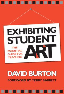 Exhibiting Student Art: The Essential Guide for Teachers 9780807746738