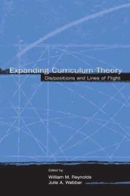 Expanding Curriculum Theory: Dis/Positions and Lines of Flight 9780805846645