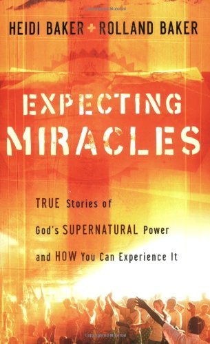 Expecting Miracles: True Stories of God's Supernatural Power and How You Can Experience It 9780800794347