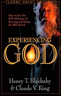 Experiencing God: How to Live the Full Adventure of Knowing and Doing the Will of God 9780802727497