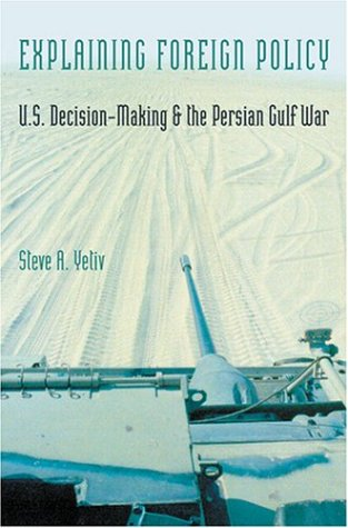 Explaining Foreign Policy: U.S. Decision-Making and the Persian Gulf War 9780801878114