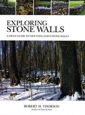 Exploring Stone Walls: A Field Guide to New England's Stone Walls 9780802777089