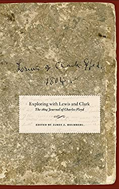 Exploring with Lewis and Clark: The 1804 Journal of Charles Floyd 9780806136745