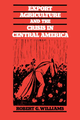 Export Agriculture and the Crisis in Central America 9780807841549