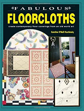 Fabulous Floorcloths Fabulous Floorcloths: Create Contemporary Floor Coverings from an Old World Art Create Contemporary Floor Coverings from an Old W 9780801990540