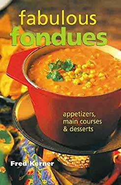 Fabulous Fondues: Appetizers, Main Courses & Desserts 9780806954899