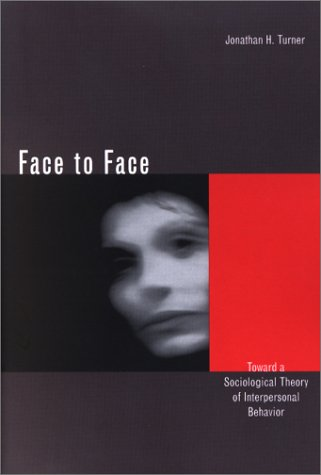 Face to Face: Toward a Sociological Theory of Interpersonal Behavior 9780804744171