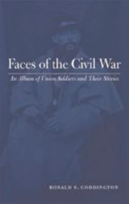 Faces of the Civil War: An Album of Union Soldiers and Their Stories 9780801878763